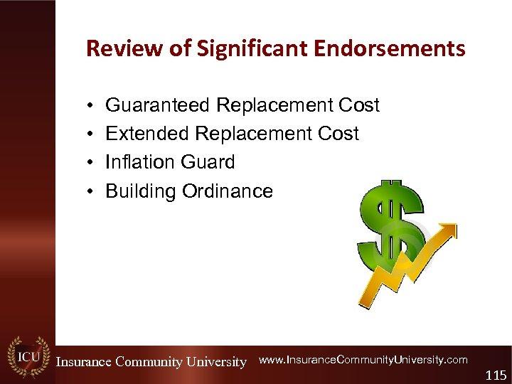 Review of Significant Endorsements • • Guaranteed Replacement Cost Extended Replacement Cost Inflation Guard