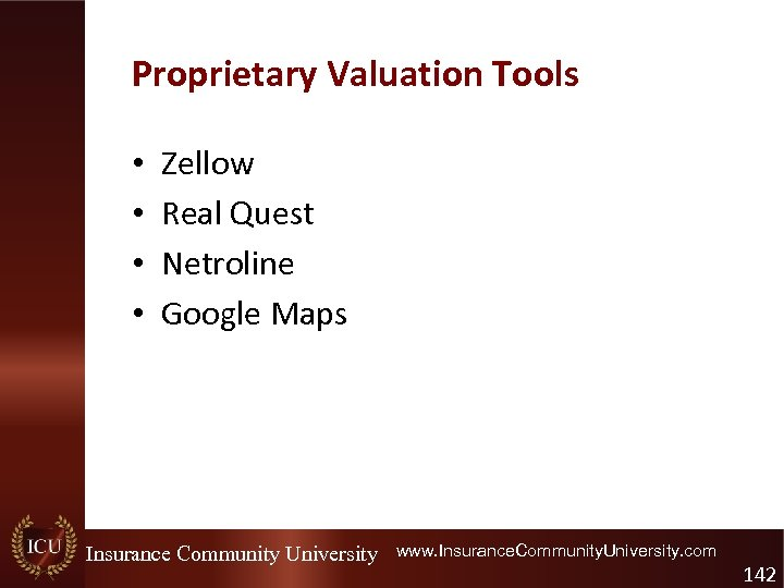 Proprietary Valuation Tools • • Zellow Real Quest Netroline Google Maps Insurance Community University
