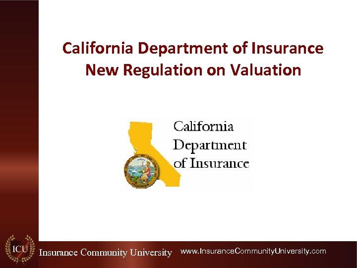 California Department of Insurance New Regulation on Valuation Insurance Community University www. Insurance. Community.