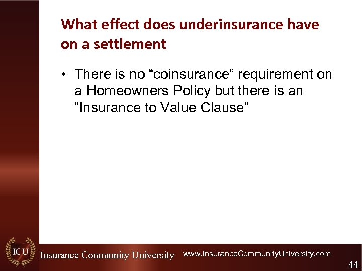 """What effect does underinsurance have on a settlement • There is no """"coinsurance"""" requirement"""