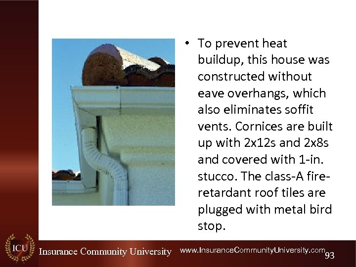 • To prevent heat buildup, this house was constructed without eave overhangs, which