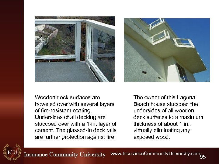 Wooden deck surfaces are troweled over with several layers of fire-resistant coating. Undersides of