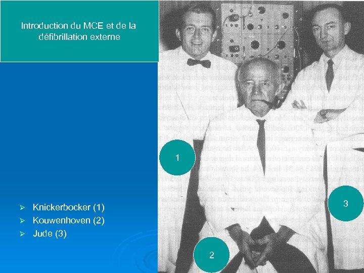 Introduction du MCE et de la défibrillation externe 1 3 Knickerbocker (1) Ø Kouwenhoven