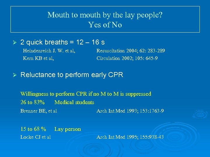 Mouth to mouth by the lay people? Yes of No Ø 2 quick breaths