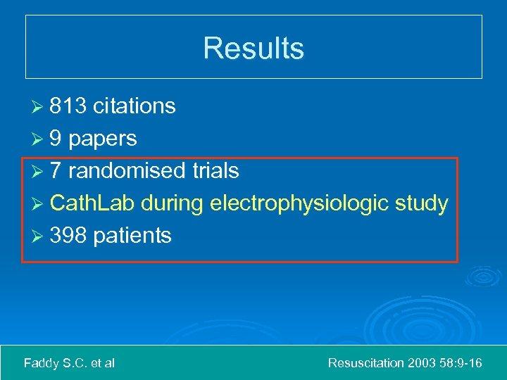 Results Ø 813 citations Ø 9 papers Ø 7 randomised trials Ø Cath. Lab