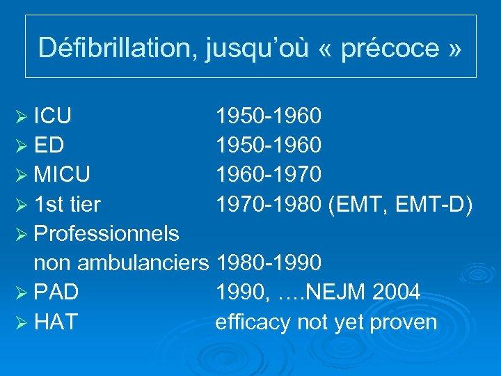 Défibrillation, jusqu'où « précoce » Ø ICU Ø ED Ø MICU Ø 1 st
