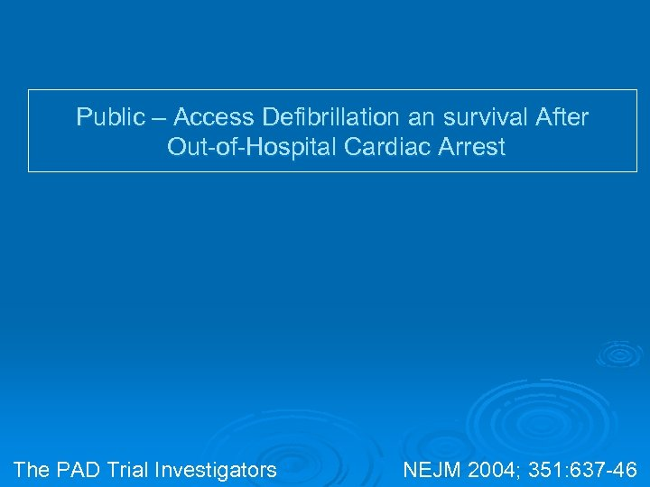 Public – Access Defibrillation an survival After Out-of-Hospital Cardiac Arrest The PAD Trial Investigators