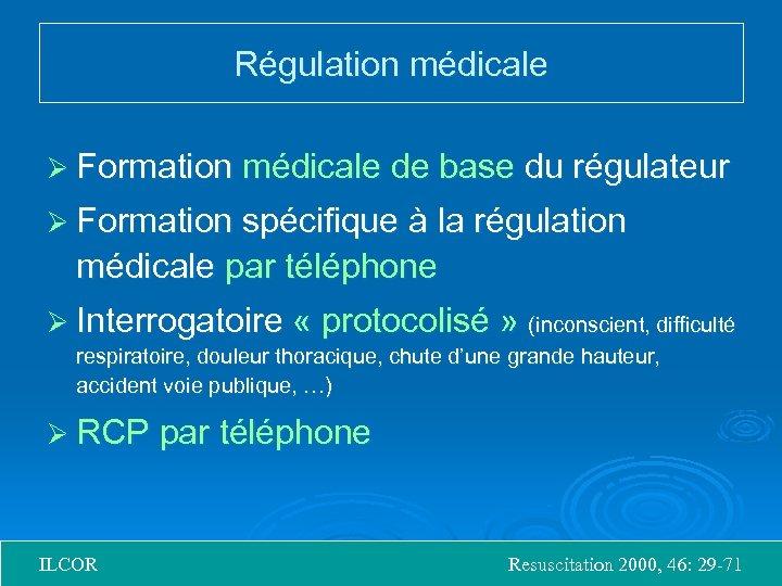 Régulation médicale Ø Formation médicale de base du régulateur Ø Formation spécifique à la
