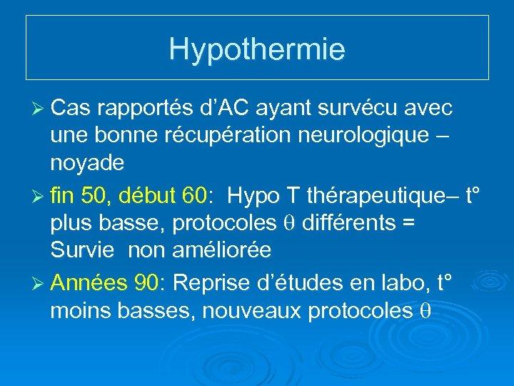 Hypothermie Ø Cas rapportés d'AC ayant survécu avec une bonne récupération neurologique – noyade