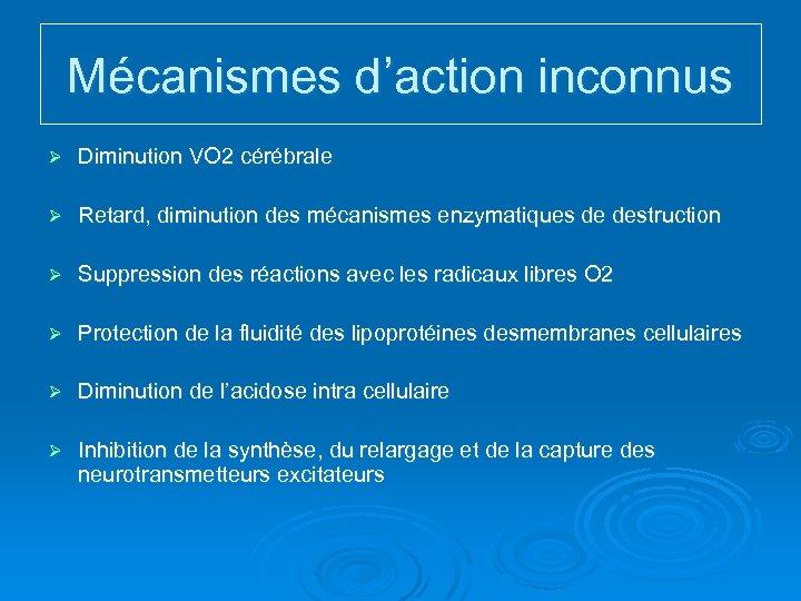 Mécanismes d'action inconnus Ø Diminution VO 2 cérébrale Ø Retard, diminution des mécanismes enzymatiques