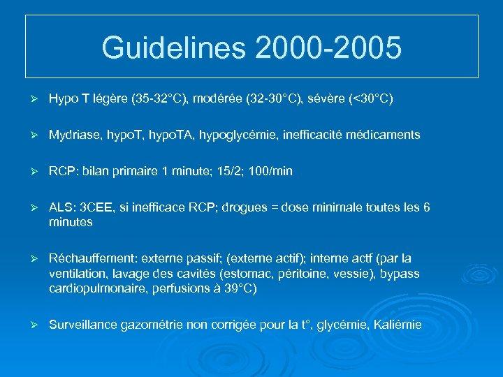 Guidelines 2000 -2005 Ø Hypo T légère (35 -32°C), modérée (32 -30°C), sévère (<30°C)