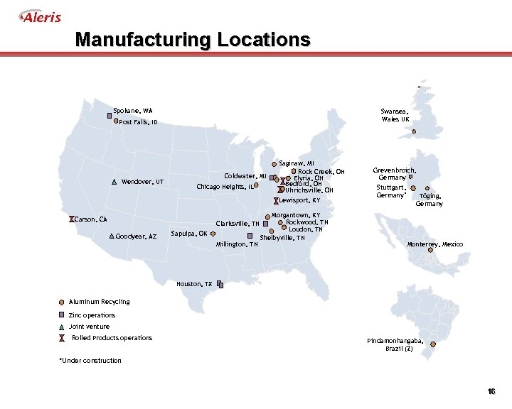 Aleris Manufacturing Locations Spokane, WA Swansea, Wales UK Post Falls, ID Wendover, UT Coldwater,