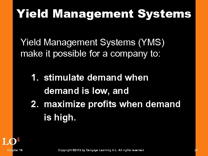 Yield Management Systems (YMS) make it possible for a company to: 1. stimulate demand