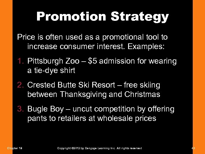 Promotion Strategy Price is often used as a promotional tool to increase consumer interest.