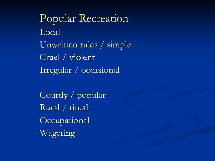 Popular Recreation Local Unwritten rules / simple Cruel / violent Irregular / occasional Courtly