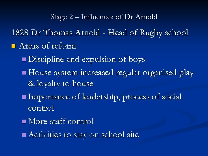 Stage 2 – Influences of Dr Arnold 1828 Dr Thomas Arnold - Head of