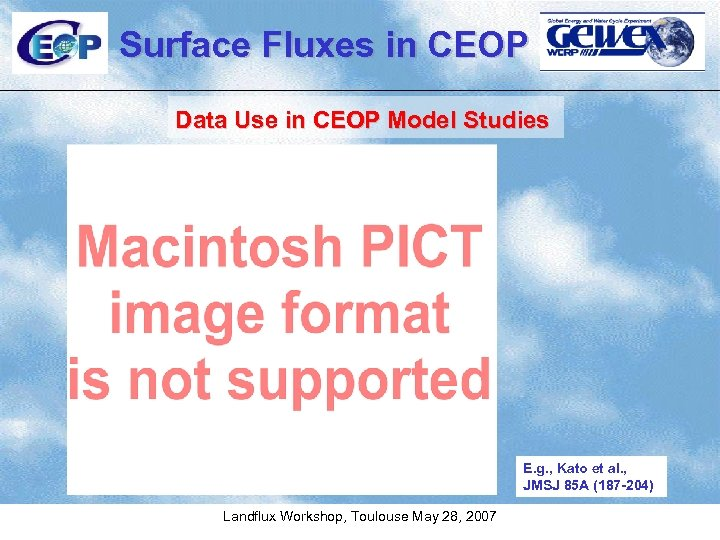 Surface Fluxes in CEOP Data Use in CEOP Model Studies E. g. , Kato