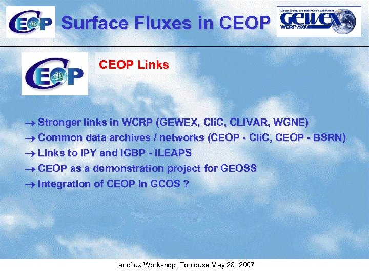 Surface Fluxes in CEOP Links Stronger links in WCRP (GEWEX, Cli. C, CLIVAR, WGNE)