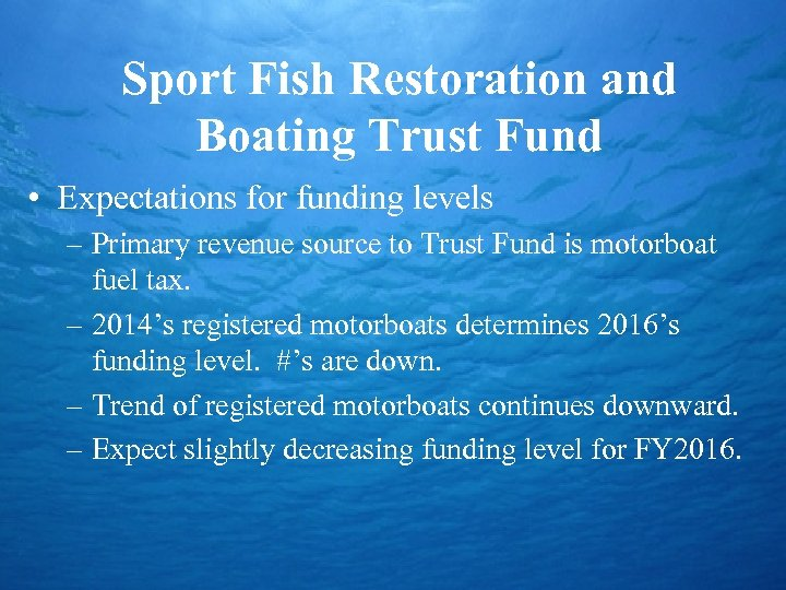 Sport Fish Restoration and Boating Trust Fund • Expectations for funding levels – Primary