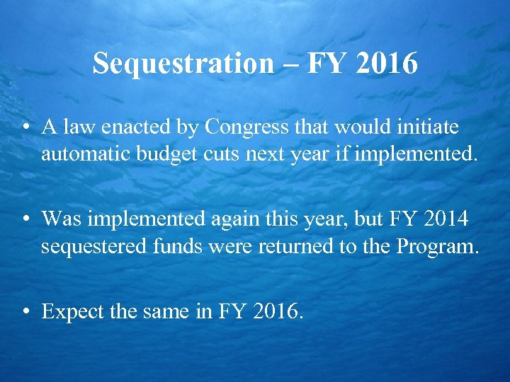 Sequestration – FY 2016 • A law enacted by Congress that would initiate automatic