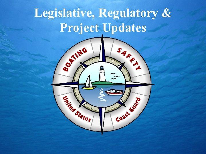 Legislative, Regulatory & Project Updates