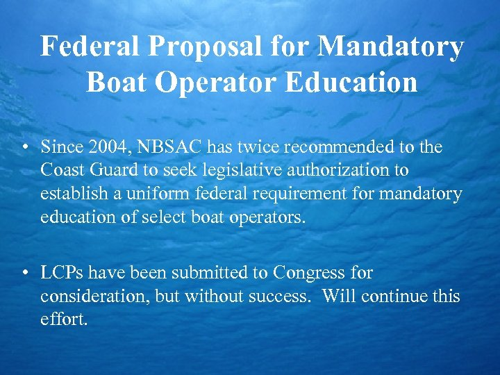 Federal Proposal for Mandatory Boat Operator Education • Since 2004, NBSAC has twice recommended