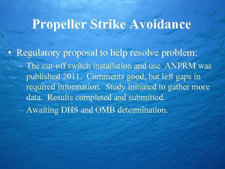 Propeller Strike Avoidance • Regulatory proposal to help resolve problem: – The cut-off switch