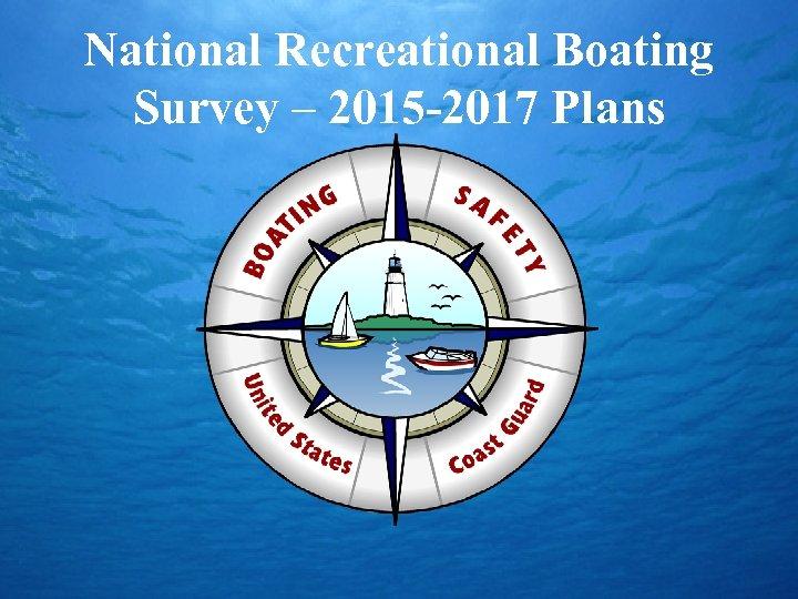 National Recreational Boating Survey – 2015 -2017 Plans