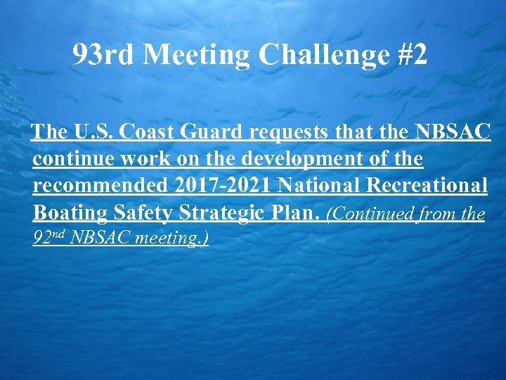 93 rd Meeting Challenge #2 The U. S. Coast Guard requests that the NBSAC