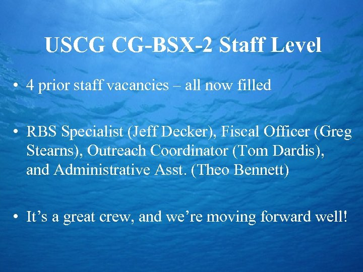 USCG CG-BSX-2 Staff Level • 4 prior staff vacancies – all now filled •