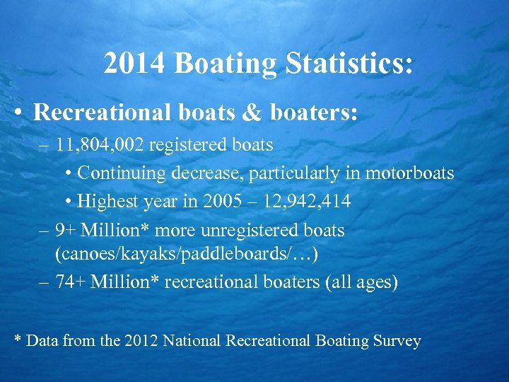 2014 Boating Statistics: • Recreational boats & boaters: – 11, 804, 002 registered boats