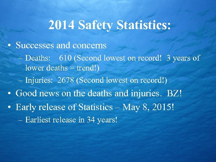 2014 Safety Statistics: • Successes and concerns – Deaths: 610 (Second lowest on record!