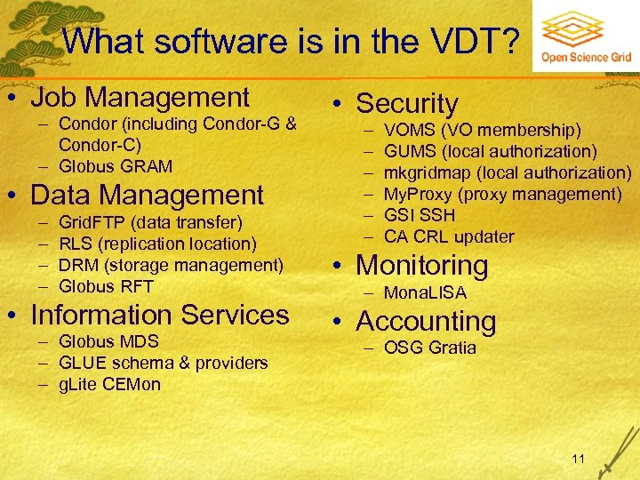 What software is in the VDT? • Job Management Condor (including Condor-G & Condor-C)