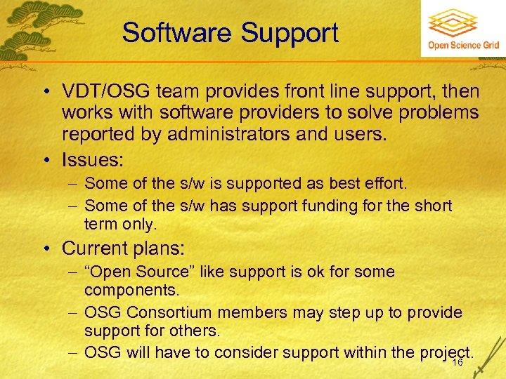 Software Support • VDT/OSG team provides front line support, then works with software providers