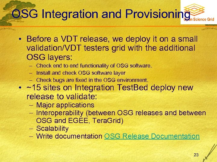 OSG Integration and Provisioning • Before a VDT release, we deploy it on a