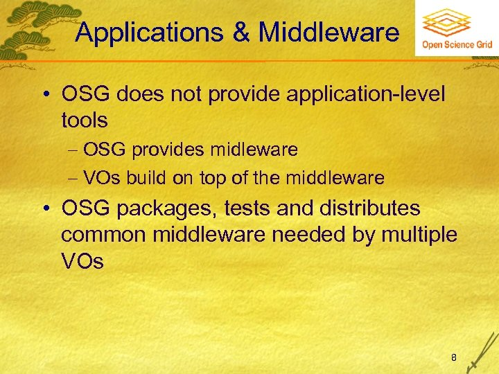 Applications & Middleware • OSG does not provide application-level tools OSG provides midleware VOs