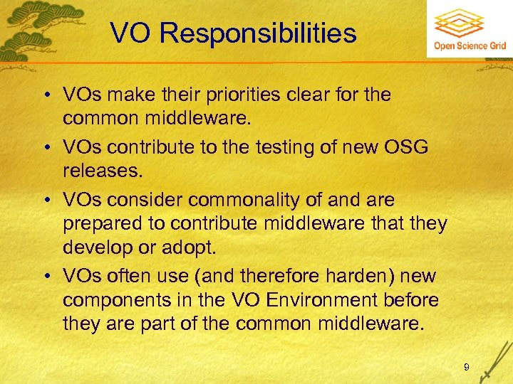 VO Responsibilities • VOs make their priorities clear for the common middleware. • VOs