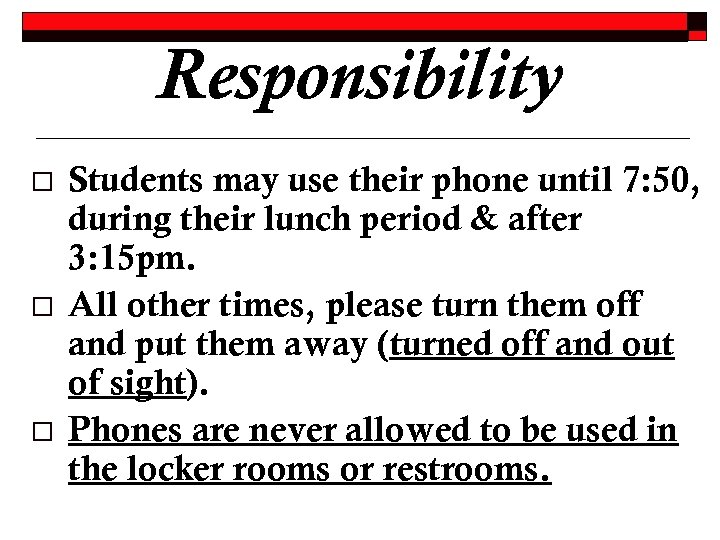 Responsibility o o o Students may use their phone until 7: 50, during their