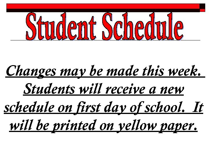 Changes may be made this week. Students will receive a new schedule on first