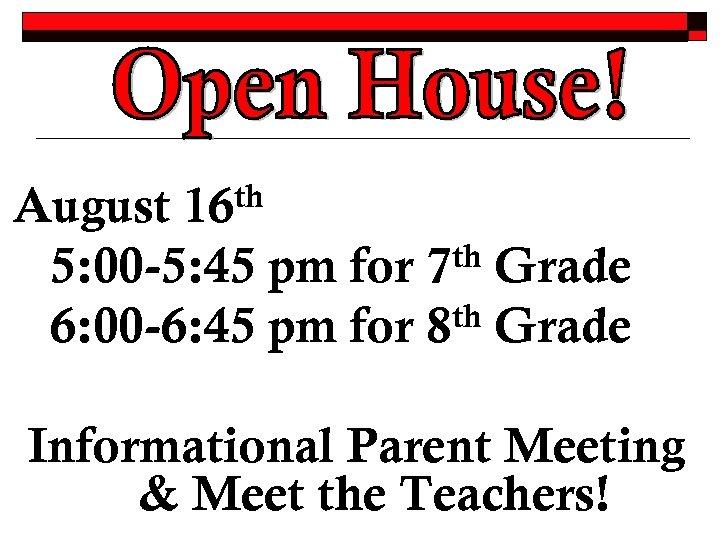 th 16 August th Grade 5: 00 -5: 45 pm for 7 th Grade