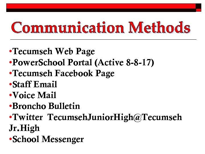 Communication Methods • Tecumseh Web Page • Power. School Portal (Active 8 -8 -17)