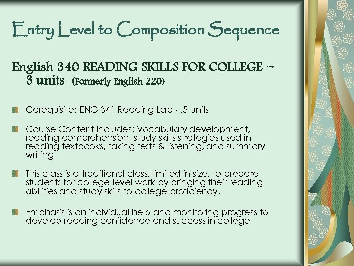 Entry Level to Composition Sequence English 340 READING SKILLS FOR COLLEGE ~ 3 units