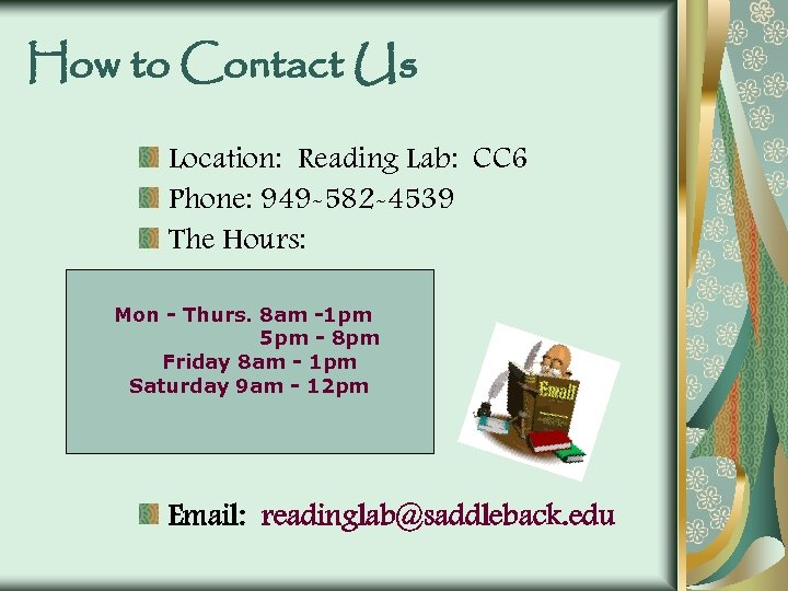 How to Contact Us Location: Reading Lab: CC 6 Phone: 949 -582 -4539 The