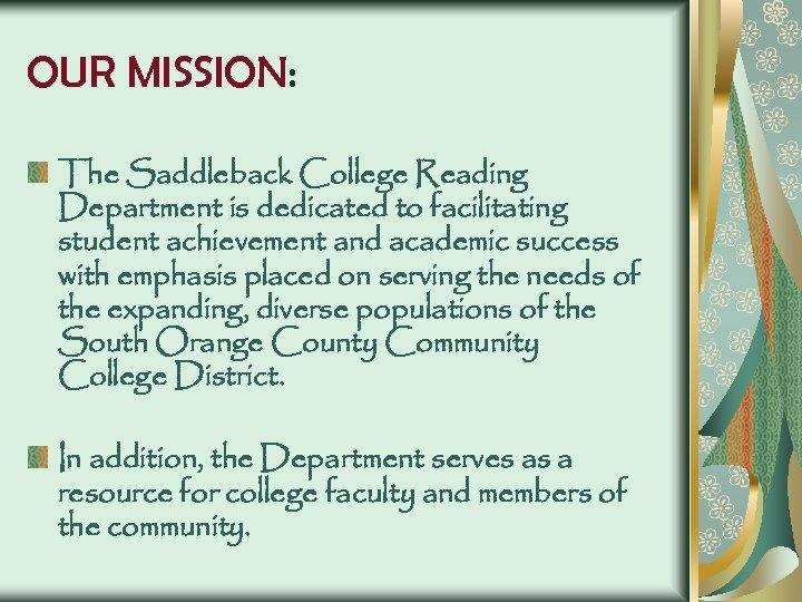 OUR MISSION: The Saddleback College Reading Department is dedicated to facilitating student achievement and