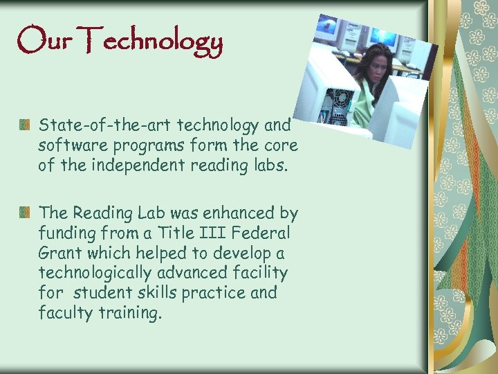 Our Technology State-of-the-art technology and software programs form the core of the independent reading