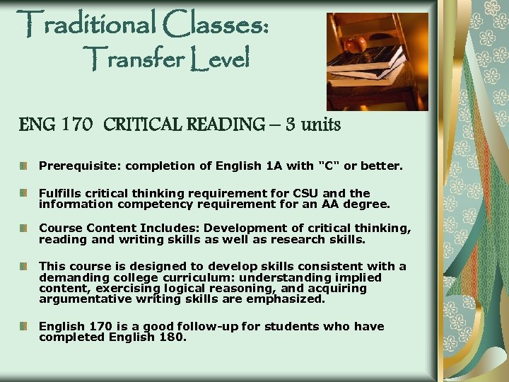 Traditional Classes: Transfer Level ENG 170 CRITICAL READING – 3 units Prerequisite: completion of
