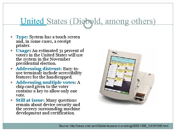 United States (Diebold, among others) Type: System has a touch screen and, in some