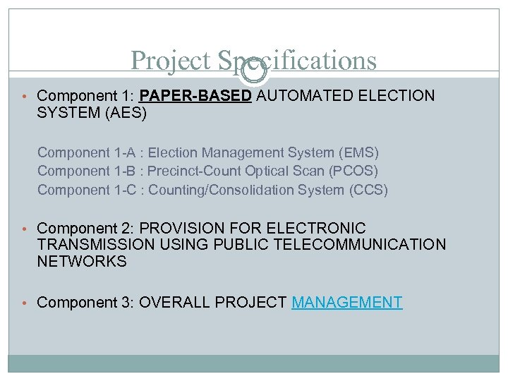 Project Specifications • Component 1: PAPER-BASED AUTOMATED ELECTION SYSTEM (AES) Component 1 -A :