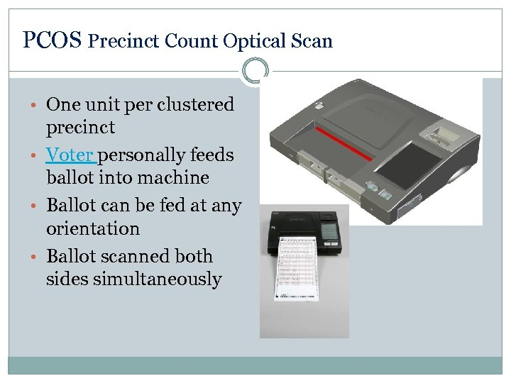 PCOS Precinct Count Optical Scan • One unit per clustered precinct • Voter personally