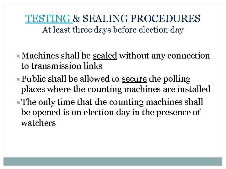 TESTING & SEALING PROCEDURES At least three days before election day Machines shall be